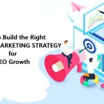 How to Build the Right Content Marketing Strategy for SEO Growth