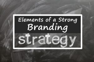 Elements of a Strong Branding Strategy