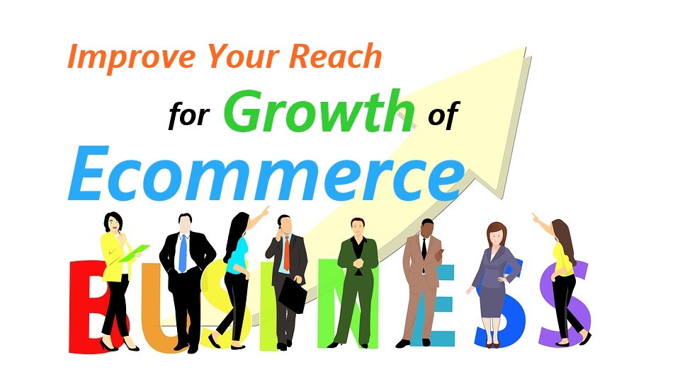 Improve Your Reach for Growth of Ecommerce business