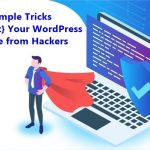 16 Simple Tricks to Protect Your WordPress Website from Hackers