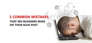 5 Common Mistakes That SEO Bloggers Make on Their Blog Post