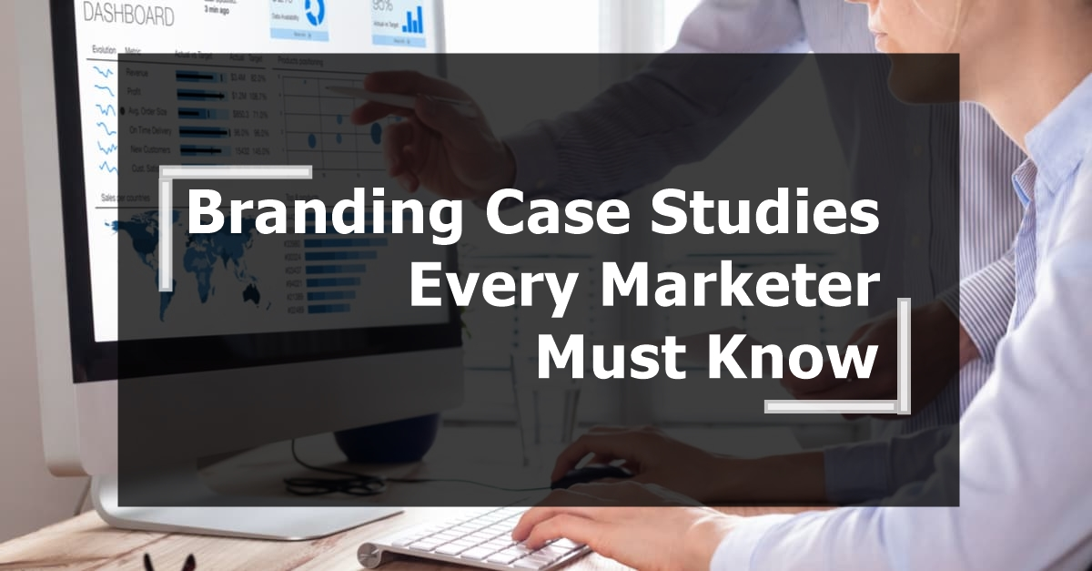 Branding Case Studies Every Marketer Must Know