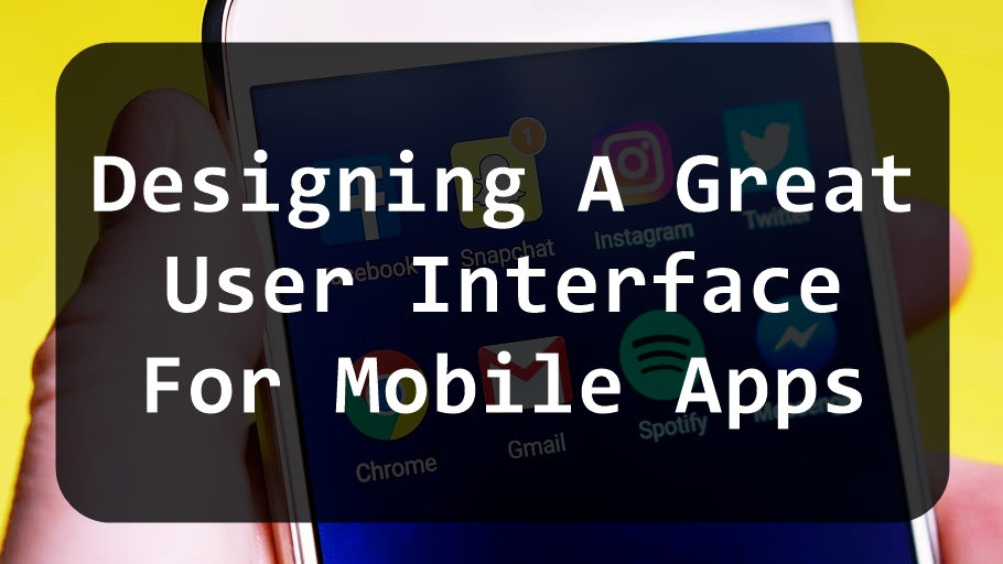 Designing A Great User Interface For Mobile Apps