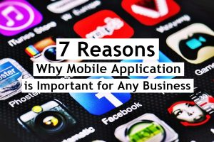 7 Reasons Why Mobile Application is Important for Any Business
