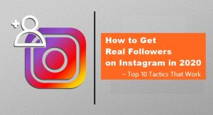 How to Get Real Followers on Instagram in 2020   Top 10 Tactics That Work