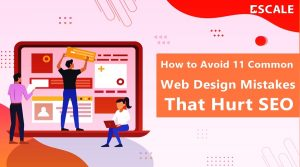 How to Avoid 11 Common Web Design Mistakes That Hurt SEO
