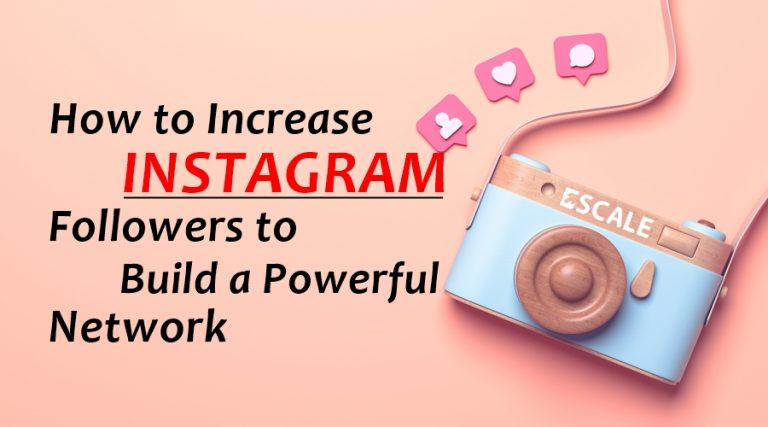 How to Increase Instagram Followers to Build a Powerful Network
