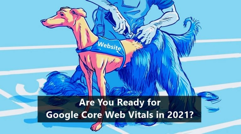 Are You Ready for Google Core Web Vitals in 2021?