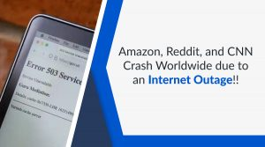 Amazon, Reddit, and CNN Crash worldwide due to an internet outage