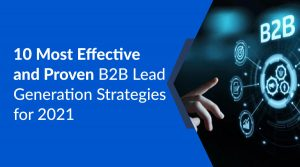10 Most Effective and Proven B2B Lead Generation Strategies for 2021
