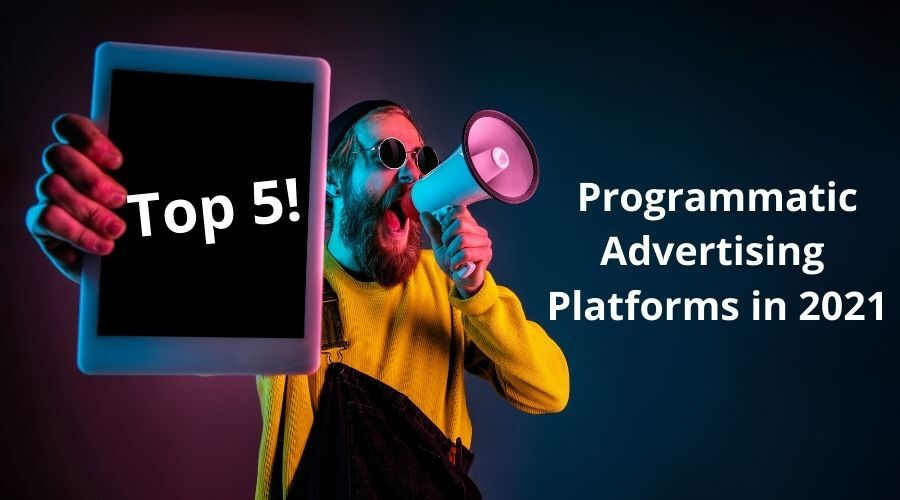Top 5 programmatic advertising platforms in 2021 featured image